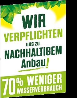 Wir verpflichten uns zu nachhaltigem Anbau - 70% weniger Wasser